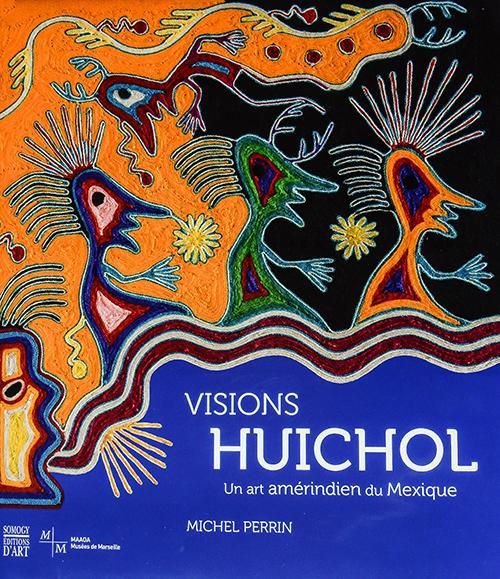 Visions Huichol: Un art amérindien du Mexique - Michel Perrin